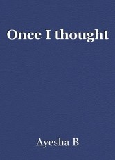 Once I thought
