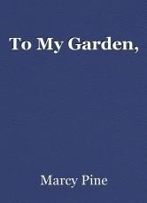To My Garden,