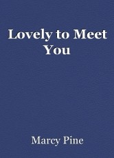 Lovely to Meet You