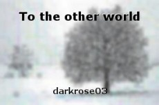 To the other world
