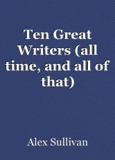 Ten Great Writers (all time, and all of that)