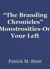 """The Branding Chronicles"" Monstrosities-On Your Left"