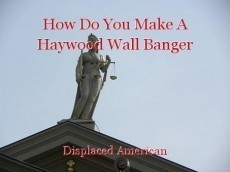 How Do You Make A Haywood Wall Banger