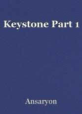Keystone Part 1