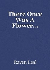 There Once Was A Flower...