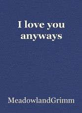 I love you anyways