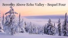Serenity Above Echo Valley - Sequel Four