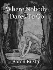 Where Nobody Dares To Go