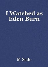 I Watched as Eden Burn