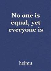No one is equal, yet everyone is