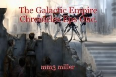 The Galactic Empire Chronicles Eps One.