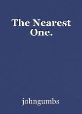 The Nearest One.