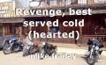Revenge, best served cold (hearted)