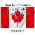 How to pronounce Main Canadian Provinces and Cities, EH