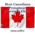 How Canadians Pronounce American Cities