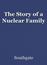 The Story of a Nuclear Family