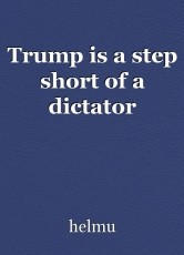 Trump is a step short of a dictator