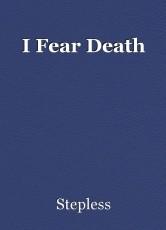 I Fear Death
