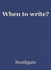 When to write?