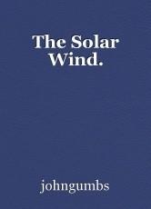 The Solar Wind.