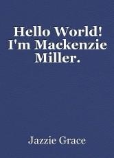 Hello World! I'm Mackenzie Miller.