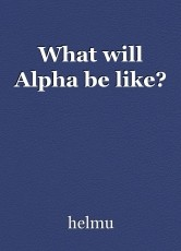 What will Alpha be like?