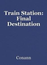 Train Station: Final Destination