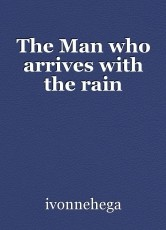 The Man who arrives with the rain