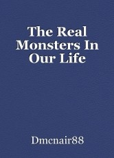 The Real Monsters In Our Life