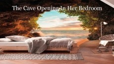 The Cave Opening In Her Bedroom