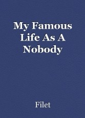 My Famous Life As A Nobody