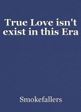 True Love isn't exist in this Era