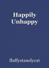 Happily Unhappy