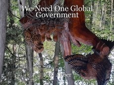 We Need One Global Government
