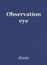 Observation eye
