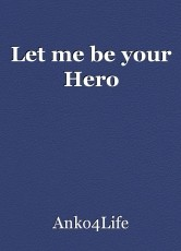 Let me be your Hero