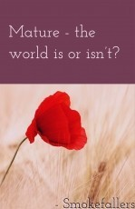 Mature - The world is or isn't?