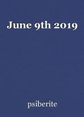 June 9th 2019
