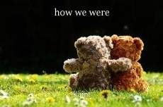 how we were