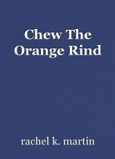 Chew The Orange Rind