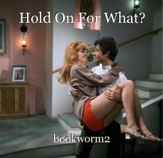 Hold On For What?