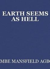 EARTH SEEMS AS HELL