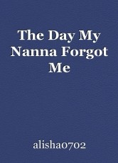 The Day My Nanna Forgot Me