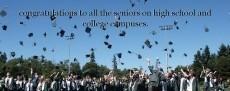 congratulations to all the seniors on high school and college campuses.
