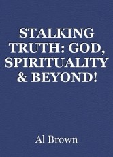 STALKING TRUTH: GOD, SPIRITUALITY & BEYOND!