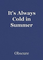 It's Always Cold in Summer