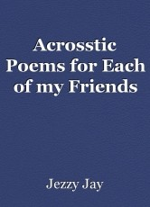 Acrosstic Poems for Each of my Friends