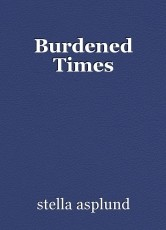 Burdened Times