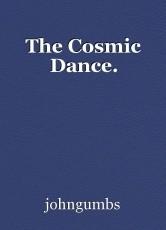 The Cosmic Dance.