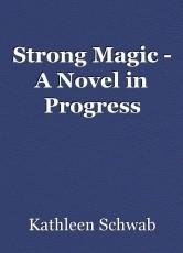 Strong Magic - A Novel in Progress